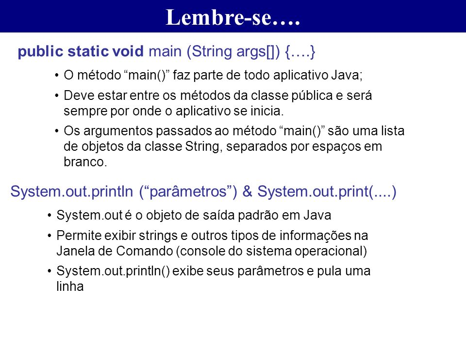 Lembre-se…. public static void main (String args[]) {….}